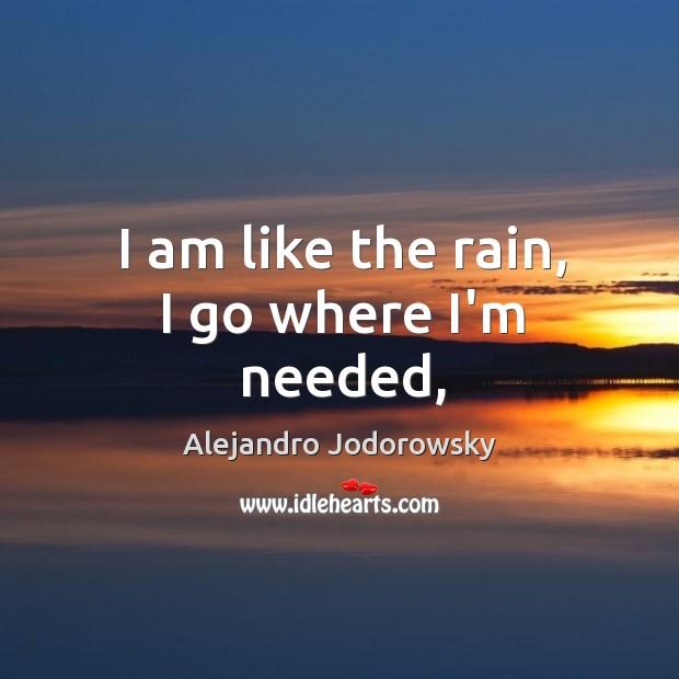 I am like the rain, I go where I'm needed, Image
