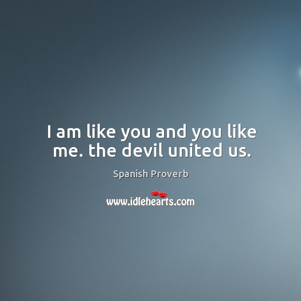 I am like you and you like me. The devil united us. Spanish Proverbs Image