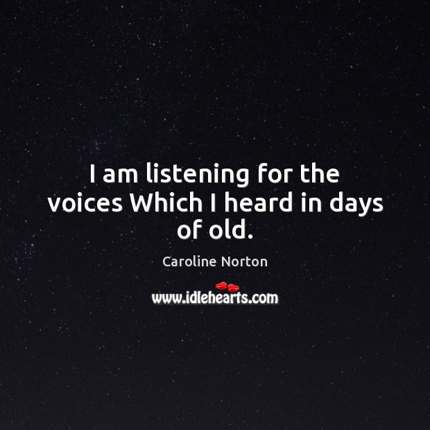 I am listening for the voices Which I heard in days of old. Image