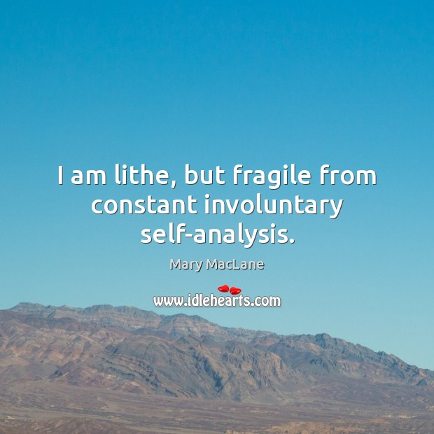 I am lithe, but fragile from constant involuntary self-analysis. Image