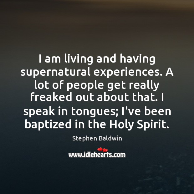 Image, I am living and having supernatural experiences. A lot of people get