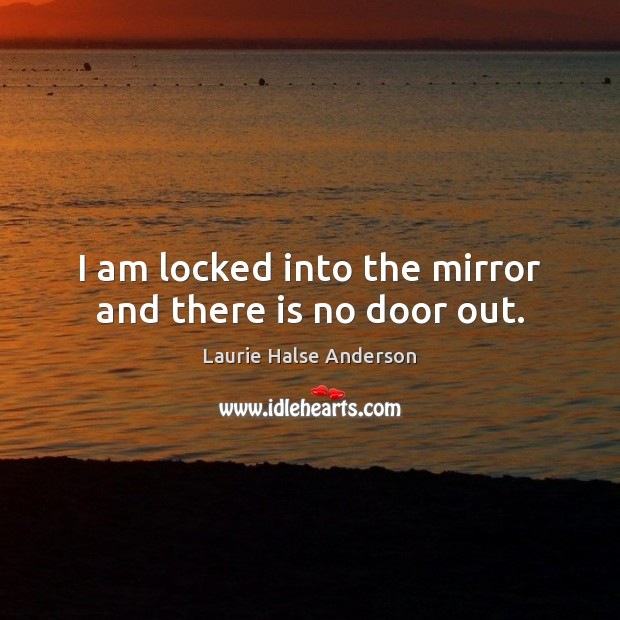 I am locked into the mirror and there is no door out. Image
