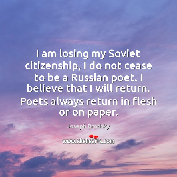 I am losing my Soviet citizenship, I do not cease to be Joseph Brodsky Picture Quote