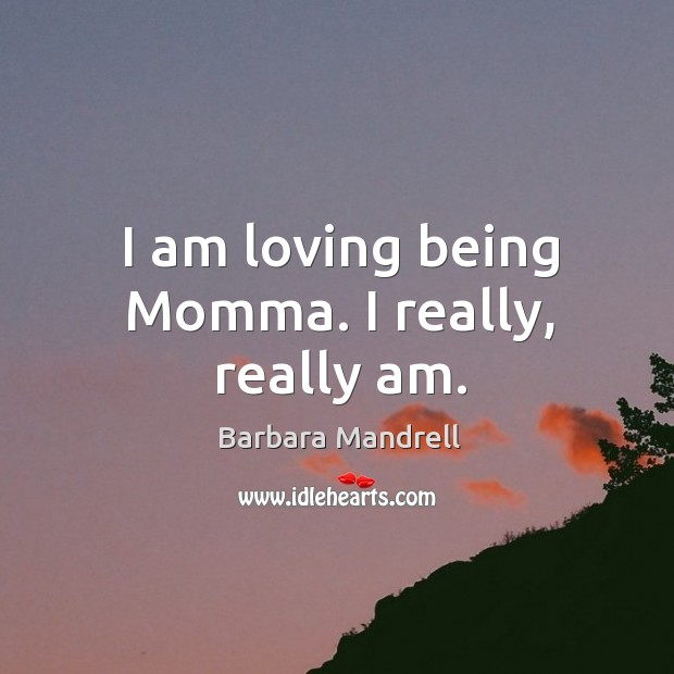 Image, I am loving being momma. I really, really am.