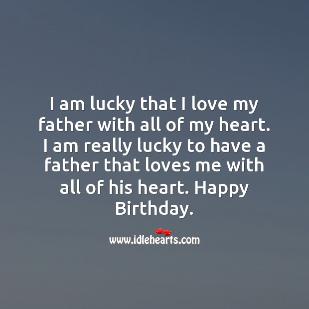I am lucky that I love my father with all of my heart. Image