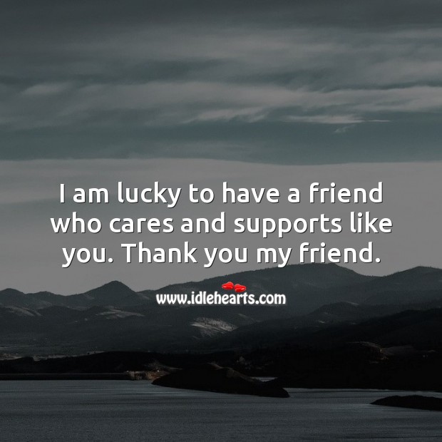 I am lucky to have a friend who cares and supports like you. Thank You Quotes Image
