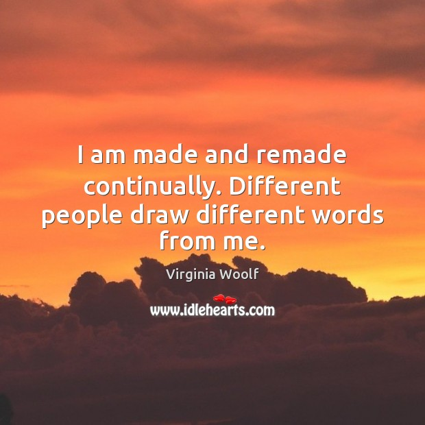 I am made and remade continually. Different people draw different words from me. Image