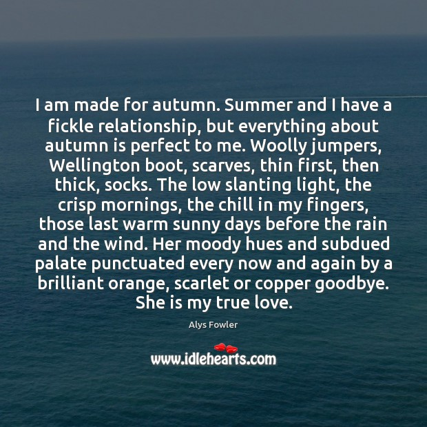 I am made for autumn. Summer and I have a fickle relationship, Goodbye Quotes Image