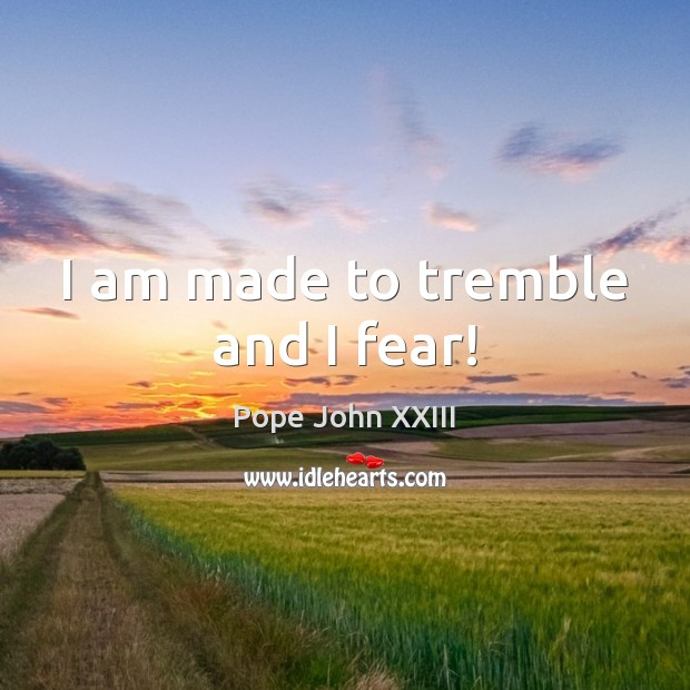 I am made to tremble and I fear! Image