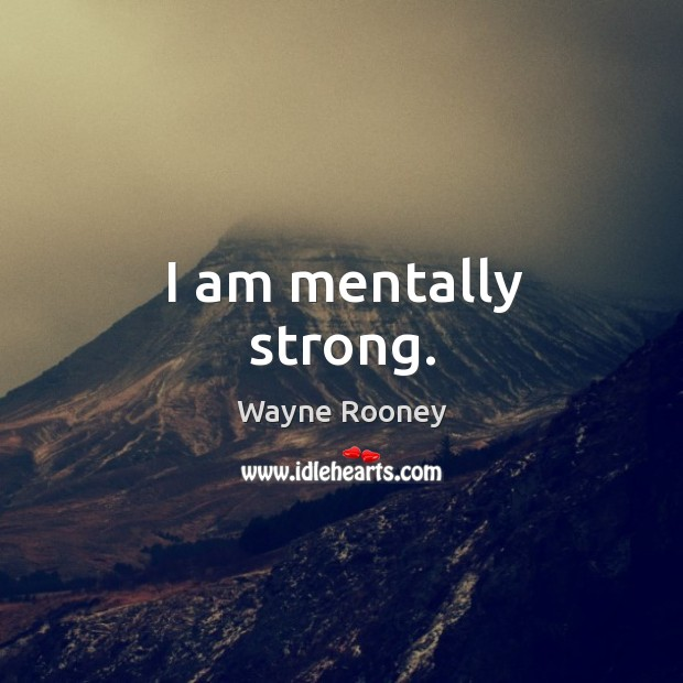 I am mentally strong. Wayne Rooney Picture Quote
