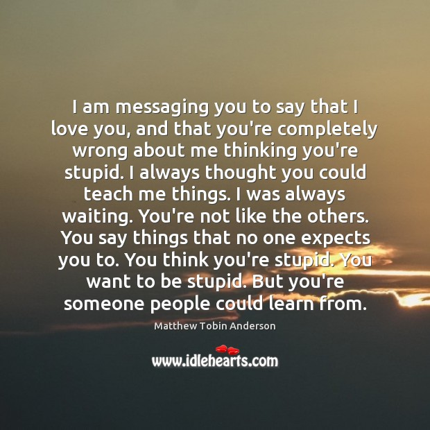 I am messaging you to say that I love you, and that Image