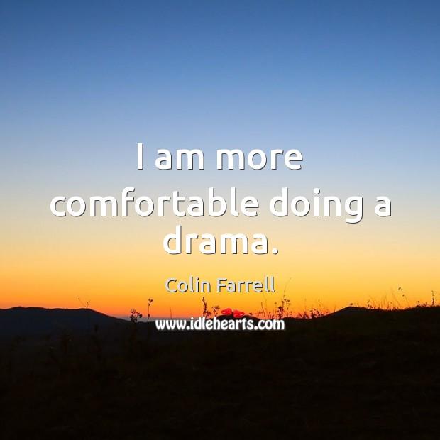 I am more comfortable doing a drama. Colin Farrell Picture Quote