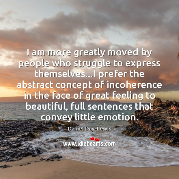 I am more greatly moved by people who struggle to express themselves… Image