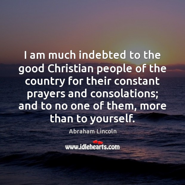 I am much indebted to the good Christian people of the country Image