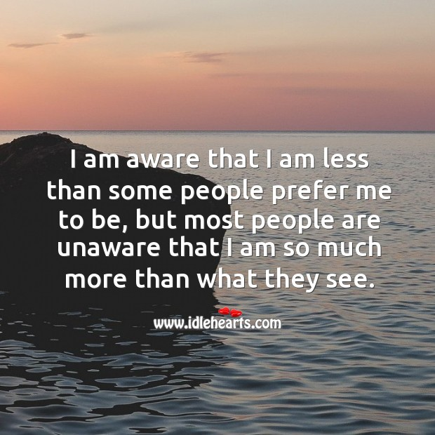 Image, Am, Aware, I Am, Less, Me, More, Most, Much, People, Prefer, See, Some, Some People, Than, Unaware