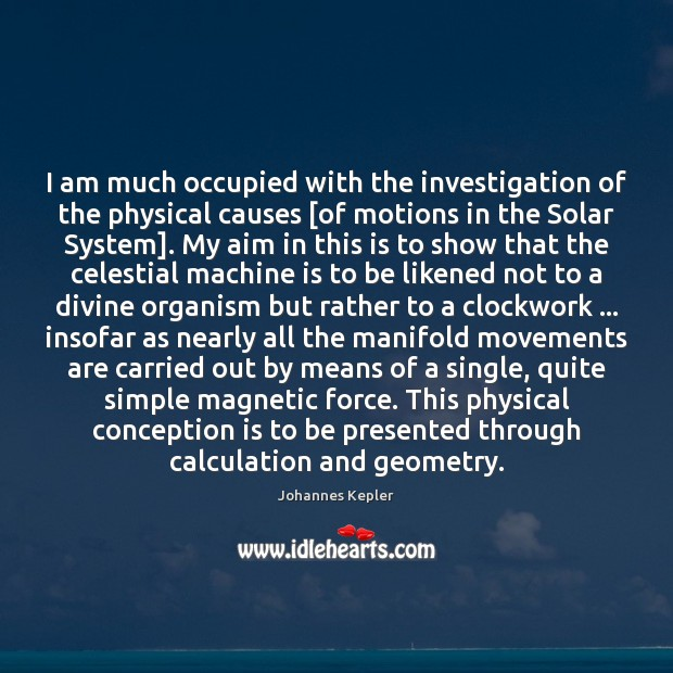 I am much occupied with the investigation of the physical causes [of Image