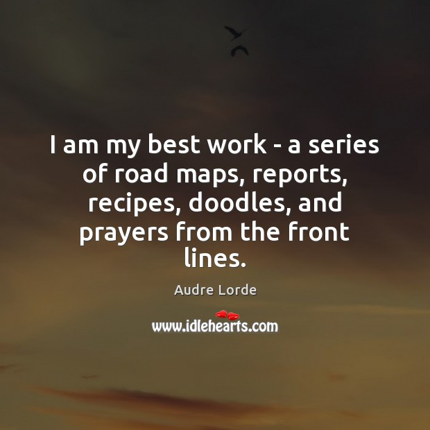 I am my best work – a series of road maps, reports, Audre Lorde Picture Quote
