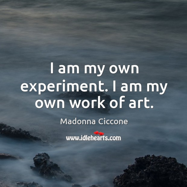 Image, I am my own experiment. I am my own work of art.