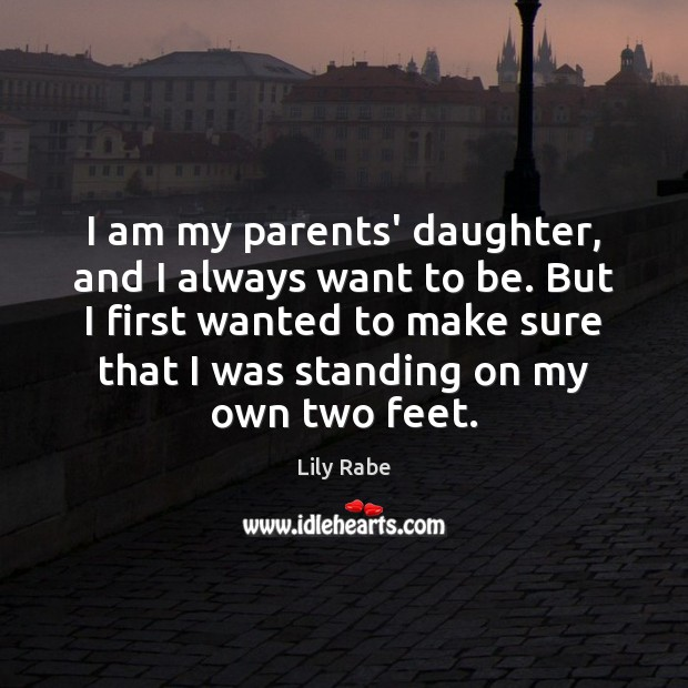 I am my parents' daughter, and I always want to be. But Image