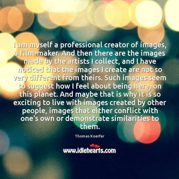 I am myself a professional creator of images, a film-maker. And then Thomas Koerfer Picture Quote