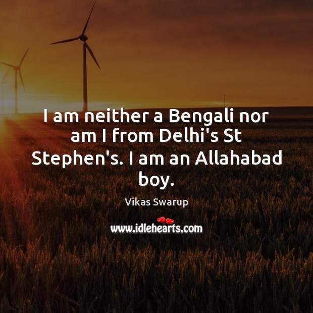 Image, I am neither a Bengali nor am I from Delhi's St Stephen's. I am an Allahabad boy.