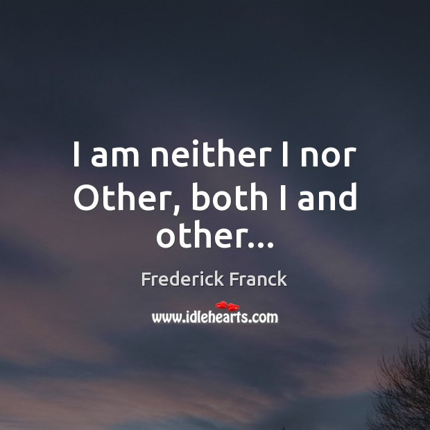 I am neither I nor Other, both I and other… Image