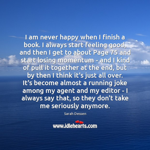 Image, I am never happy when I finish a book. I always start