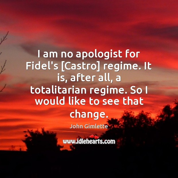 I am no apologist for Fidel's [Castro] regime. It is, after all, Image