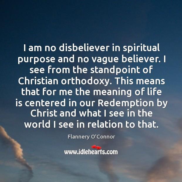 Image, I am no disbeliever in spiritual purpose and no vague believer. I