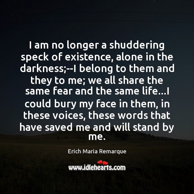 I am no longer a shuddering speck of existence, alone in the Erich Maria Remarque Picture Quote