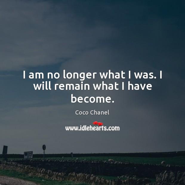 I am no longer what I was. I will remain what I have become. Image