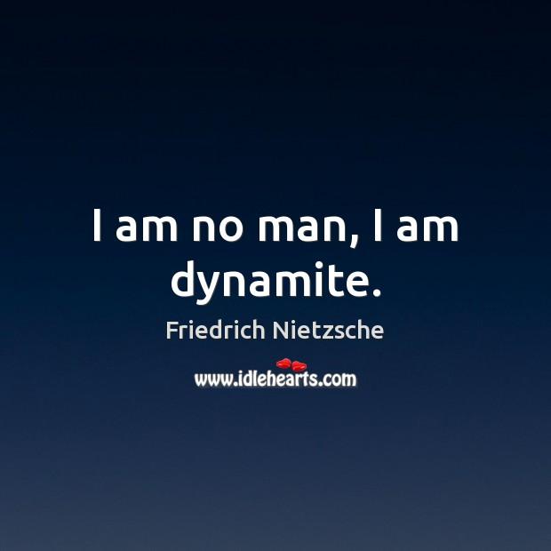 Image, I am no man, I am dynamite.