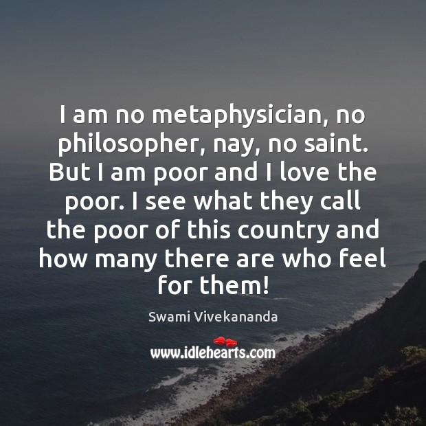 I am no metaphysician, no philosopher, nay, no saint. But I am Image