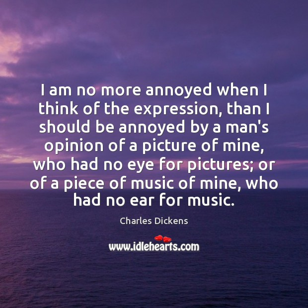 Image, I am no more annoyed when I think of the expression, than