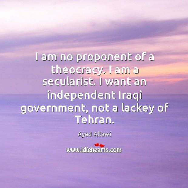 Image, I am no proponent of a theocracy. I am a secularist. I