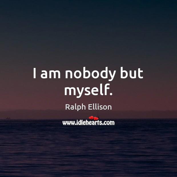 I am nobody but myself. Image