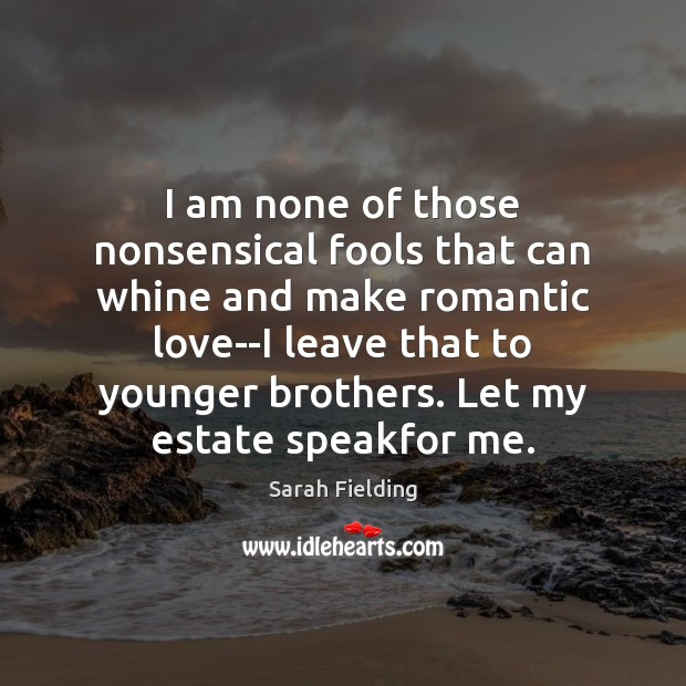I am none of those nonsensical fools that can whine and make Romantic Love Quotes Image