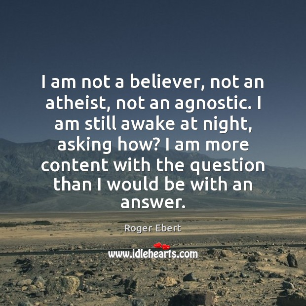 I am not a believer, not an atheist, not an agnostic. I Roger Ebert Picture Quote