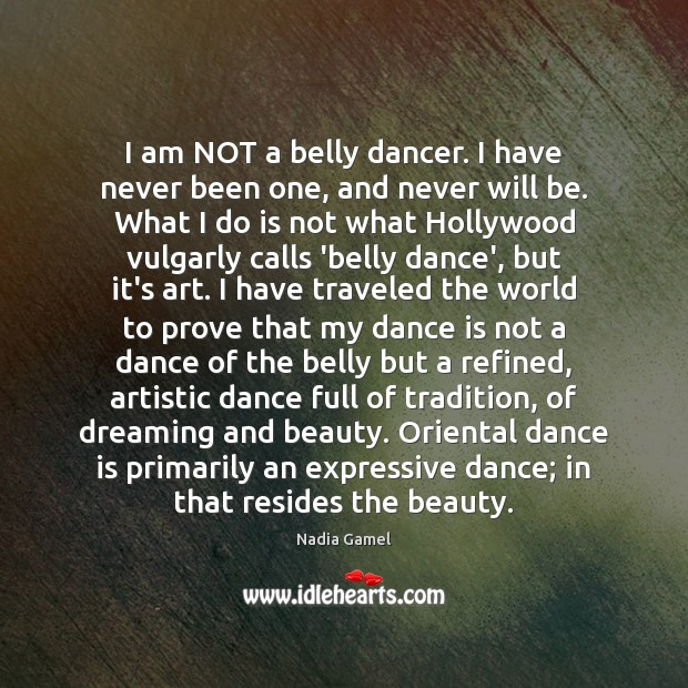 Image, I am NOT a belly dancer. I have never been one, and