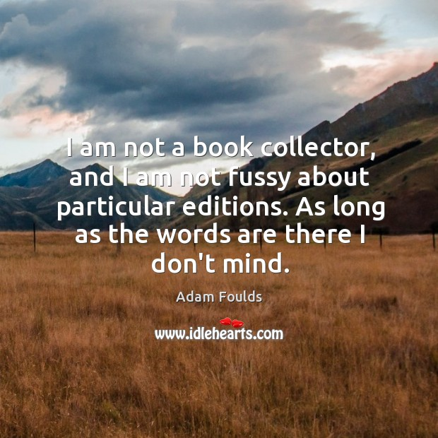 Image, I am not a book collector, and I am not fussy about