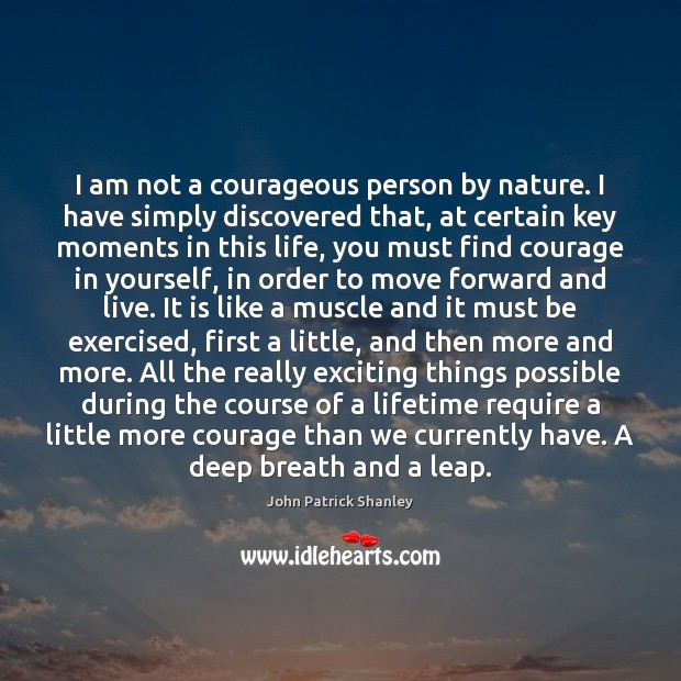 I am not a courageous person by nature. I have simply discovered Image