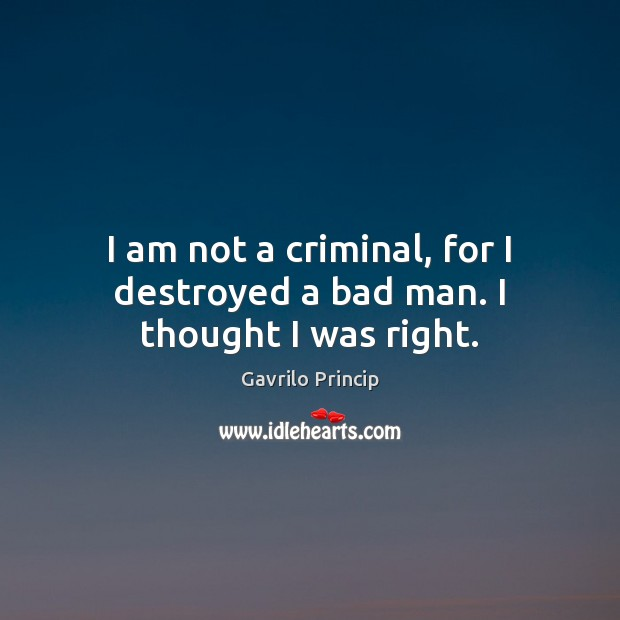I am not a criminal, for I destroyed a bad man. I thought I was right. Image