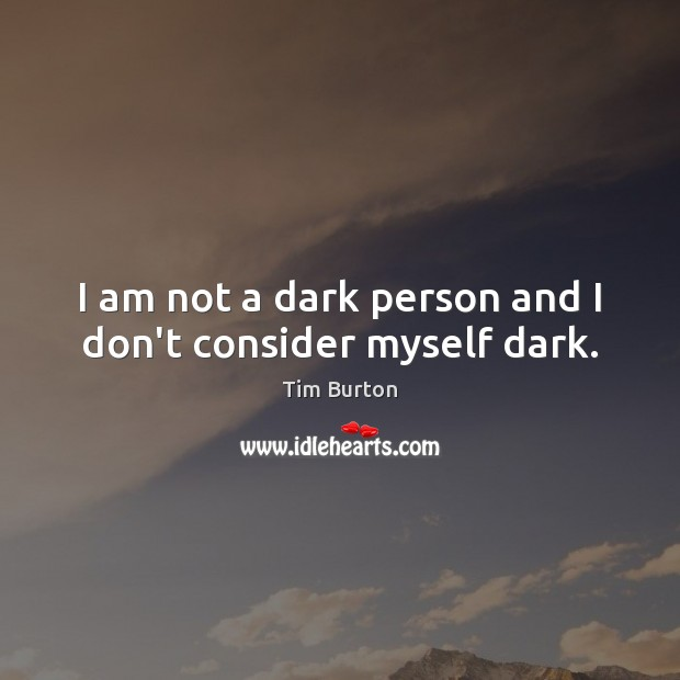 I am not a dark person and I don't consider myself dark. Image