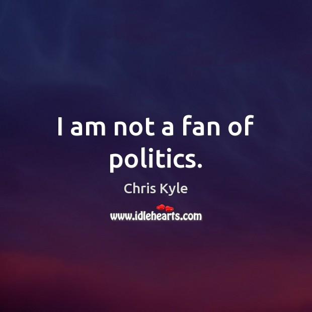 Image, I am not a fan of politics.