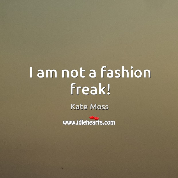I am not a fashion freak! Image