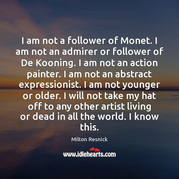 Image, I am not a follower of Monet. I am not an admirer