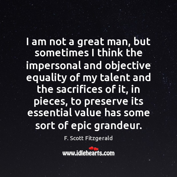 I am not a great man, but sometimes I think the impersonal Image