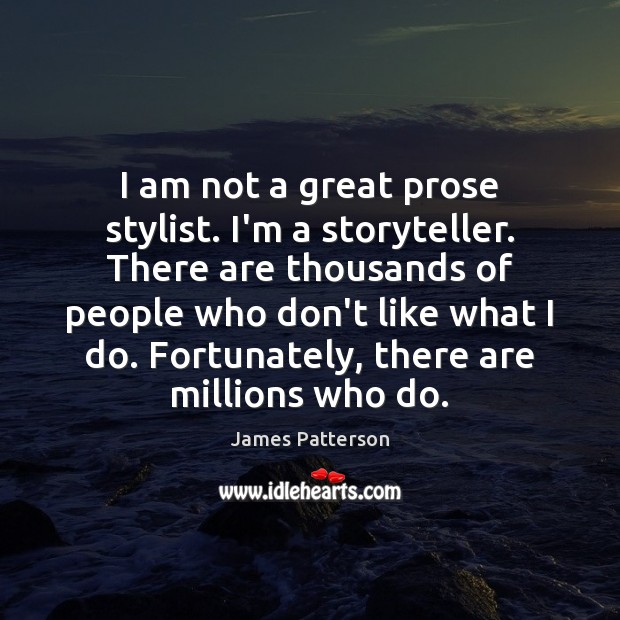 I am not a great prose stylist. I'm a storyteller. There are James Patterson Picture Quote