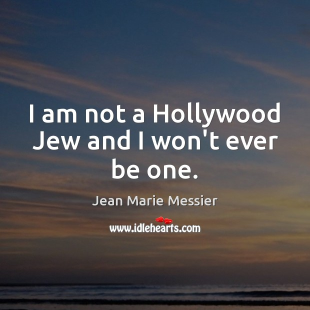 I am not a Hollywood Jew and I won't ever be one. Image
