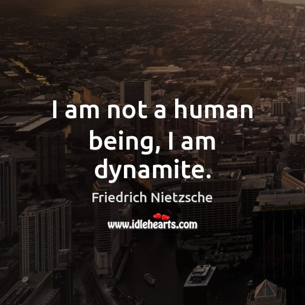 Image about I am not a human being, I am dynamite.